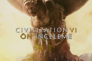 Civilization VI Ön İncelemesi