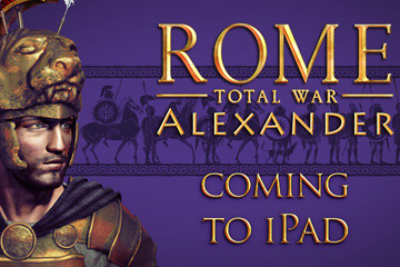 Rome: Total War – Alexander iPad'e Geliyor
